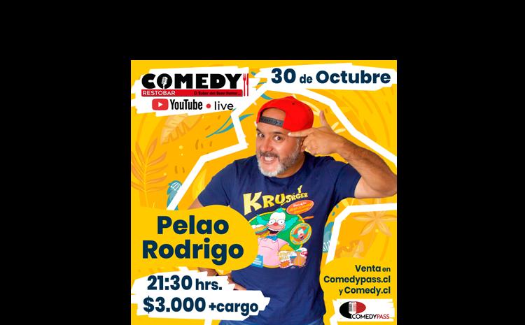 PELAO RODRIGO COMEDY ONLINE 30 DE OCTUBRE 21:30HRS