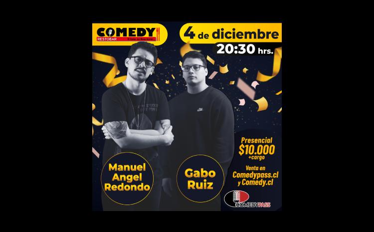 MANUEL ANGEL REDONDO Y GABO RUIZ COMEDY PRESENCIAL 04 DE DICIEMBRE 20:30 HRS.
