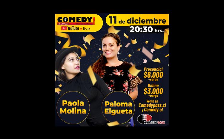 PAOLA MOLINA & PALOMA ELGUETA COMEDY ONLINE 11 DE DICIEMBRE 20:30 HRS.