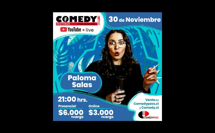 PALOMA SALAS COMEDY ONLINE 30 DE NOVIEMBRE 21:00 HRS.