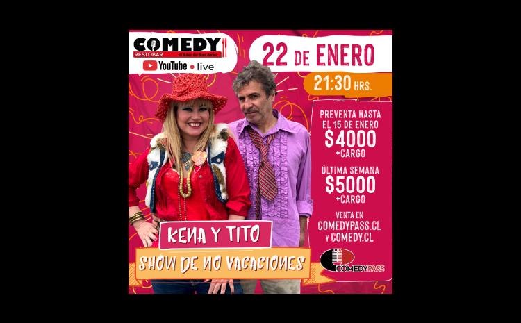 SHOW DE NO VACACIONES KENA & TITO 22 DE ENERO 21:30 HRS.