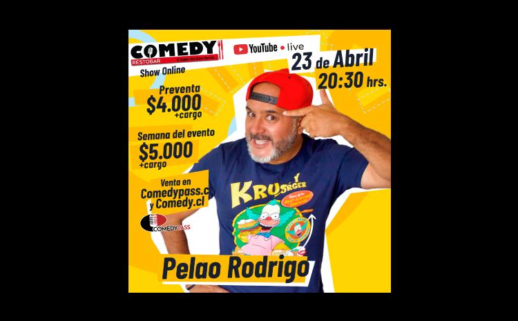 PELAO RODRIGO COMEDY ONLINE 23 DE ABRIL 21:30HRS